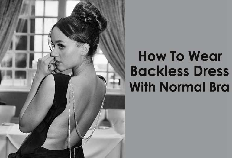 How To Wear A Backless Dress With A Normal Bra