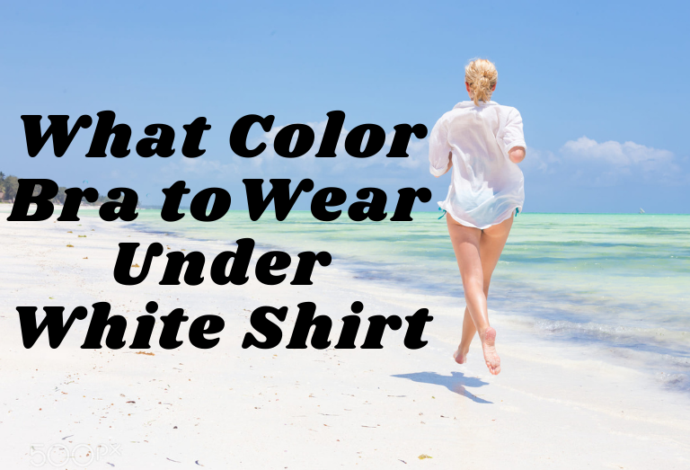 What Color Bra to Wear Under White Shirt